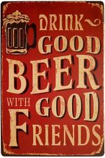 "DRINK GOOD BEER WITH GOOD FRIENDS Vintage Tin Sign Wall Decor 8""x12"" Aluminum"