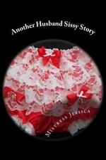 Another Husband Sissy Story by Mistress Jessica (2012, Paperback)