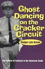 Ghost Dancing on the Cracker Circuit: The Culture of Festivals in the American
