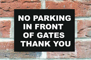 NO PARKING IN FRONT OF GATES  THANK YOU  WARNING / HEALTH & SAFETY PLASTIC SIGN