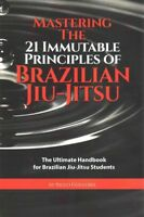 Mastering the 21 Immutable Principles of Brazilian Jiu-Jitsu, Paperback by Gu...