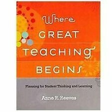 Where Great Teaching Begins : Planning for Student Thinking and Learning by Anne