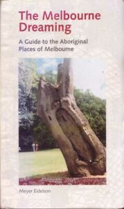 The Melbourne Dreaming Guide to the Aboriginal Places Melbourne Victoria History