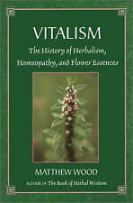 Vitalism: The History of Herbalism, Homeopathy, and Flower Essences by Matthew …