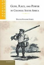 Guns, Race, and Power in Colonial South Africa (African Studies), William Kelleh