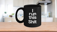 I run this Sh*t Mug Black Coffee Cup Funny Gift for Boss Lady Man Wife Mom Dad