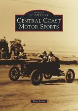 Images of America: Central Coast Motor Sports by Tony Baker (2017, Paperback)