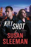 Kill Shot: A Novel [White Knights] Sleeman, Susan VeryGood