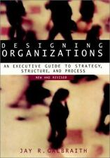 Designing Organizations : An Executive Guide to Strategy, Structure, and...