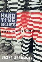 Hard Time Blues : How Politics Built a Prison Nation Hardcover Sasha Abramsky