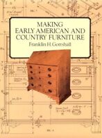 Making Early American and Country Furniture by Gottshall, Franklin H.