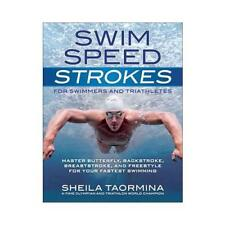 Swim Speed Strokes for Swimmers and Triathletes by Sheila Taormina, Rowdy Gai...