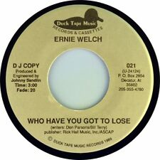 "7"" ERNIE WELCH Who Have You Got To Lose DUCK TAPE MUSIC Country USA Promo 1989"