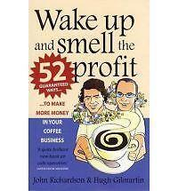 Wake Up and Smell the Profit: 52 Guaranteed Ways to Make More Money in Your Coff