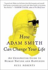 How Adam Smith Can Change Your Life : An Unexpected Guide to Human Nature and...