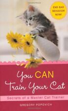You CAN Train Your Cat: Secrets of a Master Cat Trainer by Gregory Popovich