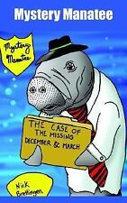 Mystery Manatee : The Case of the Missing December and March by Nick Brettingen