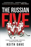 The Russian Five: A Story of Espionage, Defection, Bribery and Courage by Gave