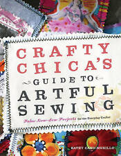 Crafty Chica's Guide to Artful Sewing: Fabu-Low-Sew Projects for the Everyday Cr