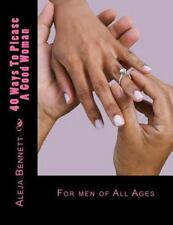 40 Ways to Please a Good Woman : For Good Men by Aleja Bennett (2013,...