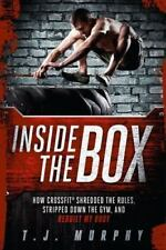 Inside the Box : How CrossFit Shredded the Rules, Stripped down the Gym, and