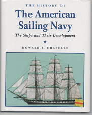 HOWARD I CHAPELLE THE HISTORY OF THE AMERICAN SAILING NAVY SHIPS & DEVELOPMENT