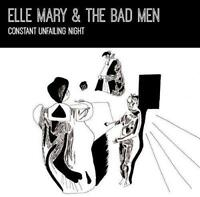 Elle Mary And The Bad Men - Constant Unfailing Night (NEW VINYL LP)