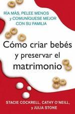 Como Criar Bebes y Preservar El Matrimonio: Ria Mas, Pelee Menos y Comuniquese M