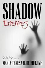 Shadow Enemies : Four Short Plays by Maria Teresa H. de Holcomb by Maria H....