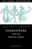 Shakespeare the Medieval World (Arden Critical Companions), , New Book