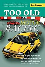 Too Old for Motor Racing: A Short Story in Case I Didn't Live Long Enough to Fin