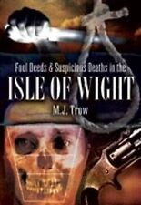 Foul Deeds and Suspicious Deaths in the Isle of Wight by M. J. Trow (Paperback, 2009)
