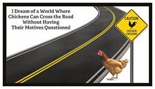 Fridge Magnet: I Dream Of A World Where Chickens Can Cross The Road...