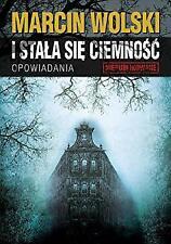 I stala sie ciemnosc by Wolski Marcin