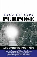 DO IT ON PURPOSE: How to Respond When Challenges Try to Pull You Away From God's