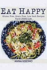 Eat Happy-Gluten Free, Grain Free, Low Carb Recipes For A Joyful Life by Anna...