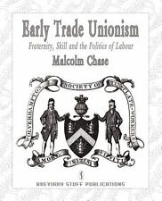 Early Trade Unionism: Fraternity, Skill And The Politics Of Labour: By Malcol...