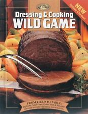 Dressing and Cooking Wild Game : From Field to Table: Big Game, Small Game, Upla