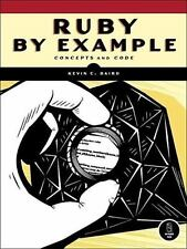 Ruby by Example: Concepts and Code by Baird, Kevin C.