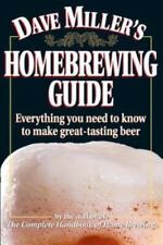 Dave Miller's Homebrewing Guide: Everything You Need to Know to Make Great-Tasti