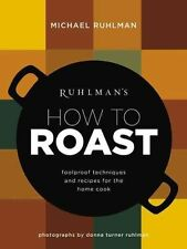 Ruhlman's How to Roast: Foolproof Techniques and Recipes for the Home Cook by...