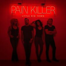 LITTLE BIG TOWN CD - PAIN KILLER (2014) - NEW UNOPENED - COUNTRY