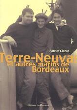 Terre-Neuvas et autres marins de Bordeaux Clarac  Patrice Neuf Livre