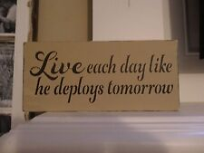 Live Each Day Like He Deploys Tomorrow Army Military spouse Sign Decoration Gift
