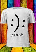 You Decide Smile Cry Sad Happy Swag T-shirt Vest Tank Top Men Women Unisex 1685