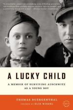 A Lucky Child : A Memoir of Surviving Auschwitz as a Young Boy by Thomas Buergen