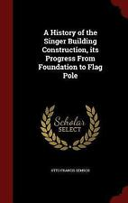A History of the Singer Building Construction, Its Progress from Foundation to F