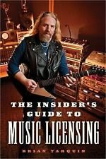 The Insider's Guide to Music Licensing by Brian Tarquin (2014, Paperback)