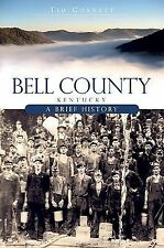 Bell County, Kentucky: A Brief History [Brief History] [KY] [The History Press]