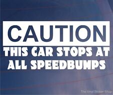 Car Sticker CAUTION THIS CAR STOPS AT ALL SPEEDBUMPS Funny Bumper Window Decal